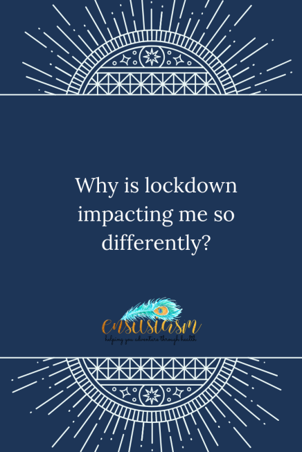 Why is lockdown impacting me so differently_